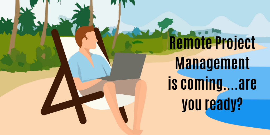 Remote Project Management is coming.  Are you ready?